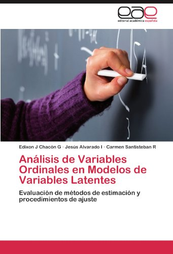 Analisis de Variables Ordinales en Modelos de Variables Latentes: Evaluacion de metodos de estimacion y procedimientos de ajuste (Spanish Edition) [Edixon J Chacon G - Jesus Alvarado I - Carmen Santisteban R] (Tapa Blanda)