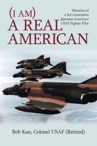 (I am) A Real American: Memoirs of a 3rd Generation Japanese-American USAF Fighter Pilot