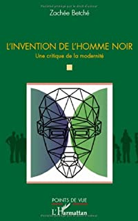 L'invention de l'homme noir : une critique de la modernité, Betche, Zachée