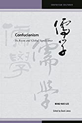 """In Confucianism: Its Roots and Global Significance, English-language readers get a rare opportunity to read in a single volume the work of one of Taiwan's most distinguished scholars. Although Ming-huei Lee has published in English before, the co..."
