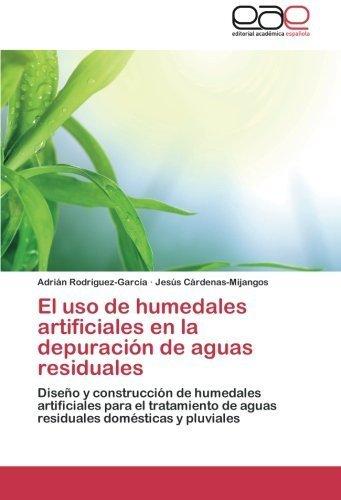 El uso de humedales artificiales en la depuraci?n de aguas residuales: Dise?o y construcci?n de humedales artificiales para...