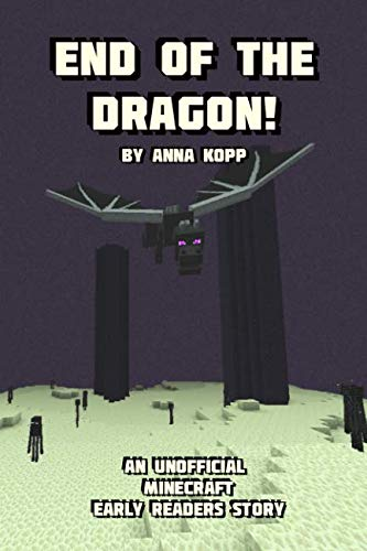 End of the Dragon!: An Unofficial Minecraft Story For Early Readers (Unofficial Minecraft Early Reader Stories) (Volume 6)