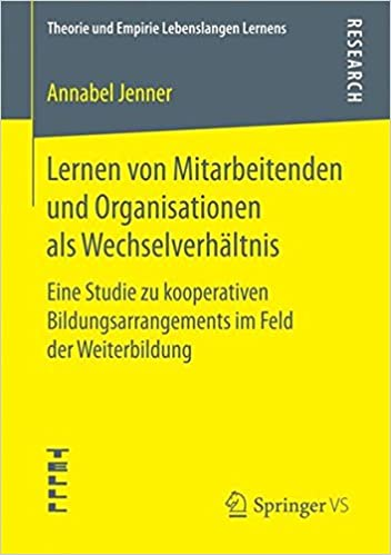 Book Lernen von Mitarbeitenden und Organisationen als Wechselverhältnis: Eine Studie zu kooperativen Bildungsarrangements im Feld der Weiterbildung Theorie und Empirie Lebenslangen Lernens