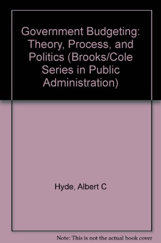 Government Budgeting: Theory, Process, and Politics (Brooks/Cole Series in Public Administration)