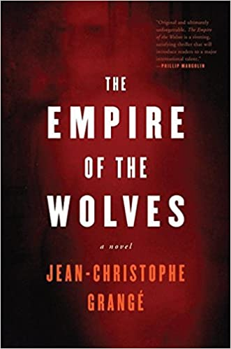 The empire of the wolves a novel jean christophe grange the empire of the wolves a novel jean christophe grange 9780060573652 amazon books fandeluxe Image collections