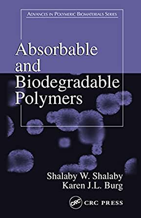 Absorbable and Biodegradable Polymers (Advances in Polymeric ...