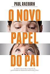 O novo papel do pai: A ciência desvenda o impacto da paternidade no desenvolvimento dos filhos (Portuguese Edition)