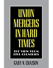 Union Mergers in Hard Times: The View from Five Countries