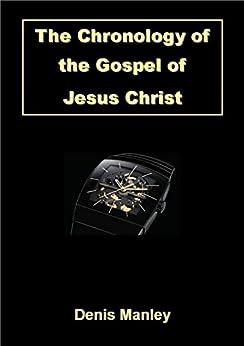 The Chronology of the Gospel of Jesus Christ by [Manley, Denis]