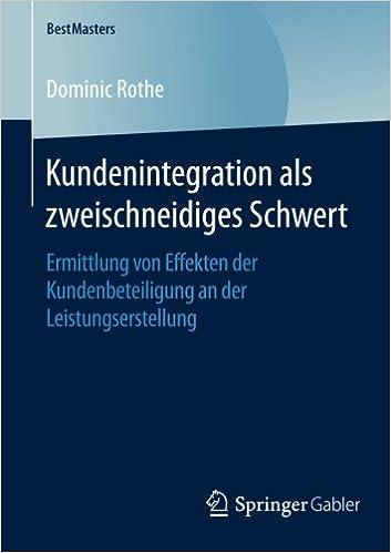 Book Kundenintegration als zweischneidiges Schwert: Ermittlung von Effekten der Kundenbeteiligung an der Leistungserstellung (BestMasters)