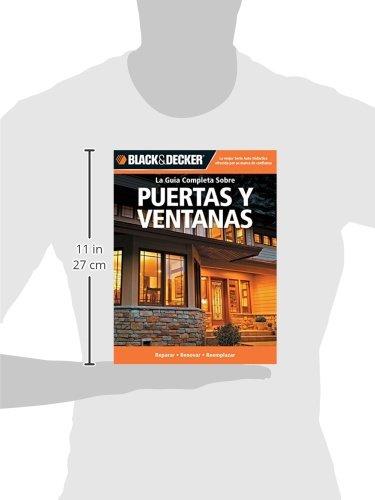 La Guia Completa Sobre Puertas y Ventanas: Reparar -Renovar -Reemplazar (Black & Decker Complete Guide) (Spanish Edition): Editors of CPi, Edgar Rojas: ...