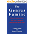 The Genius Famine: Why we need geniuses, why they're dying out, and why we must rescue them