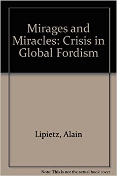Mirages and Miracles: Crisis in Global Fordism
