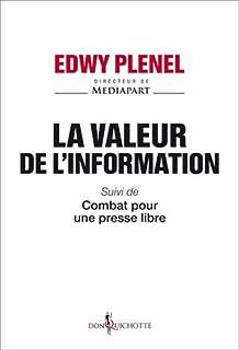 La valeur de l'information ; Suivi de Combat pour une presse libre, Plenel, Edwy