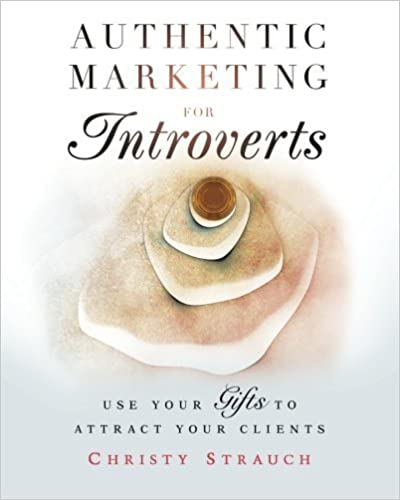 Book Authentic Marketing for Introverts by Christy Strauch (2013-03-01)