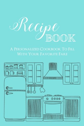 Recipe Book: A Personalized Cookbook To Fill With Your Favorite Fare, Fillable Food Journal Cookbook With Tiffany Blue Teal Lettering Kitchen Cover