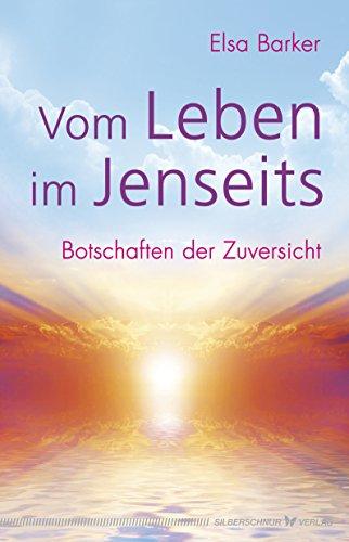 Vom Leben im Jenseits: Botschaften der Zuversicht (German Edition)