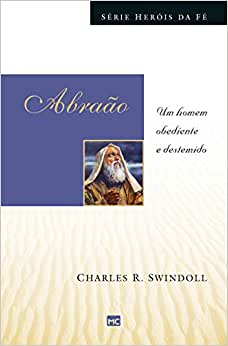Abraão - Série Heróis da Fé: Um homem obediente e destemido