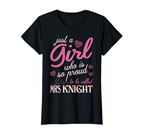 (Womens Just A Girl Proud To Be Called Mrs Knight Valentine Tshirt)