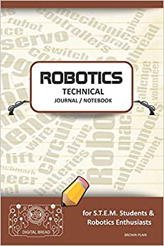 PDF Descargar Robotics Technical Journal Notebook - For Stem Students & Robotics Enthusiasts: Build Ideas, Code Plans, Parts List, Troubleshooting Notes, Competition Results, Meeting Minutes, Brown Plaing