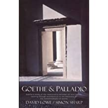 Goethe & Palladio: Goethe's Study of the Relationships Between Art and Nature, Leading Through Architecture to the Discovery of the Metamorphosis of Plants