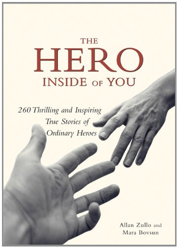 Read Online The Hero Inside of You: 260 Thrilling and Inspiring True Stories of Ordinary Heroes ebook