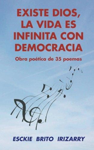 Existe Dios, la vida es infinita con democracia: Obra potica de 35 poemas (Spanish Edition)