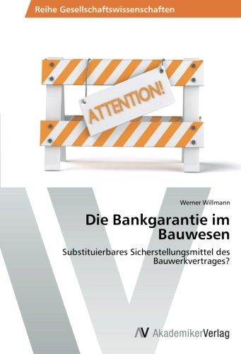 Read Online Die Bankgarantie im Bauwesen: Substituierbares Sicherstellungsmittel des Bauwerkvertrages? (German Edition) PDF