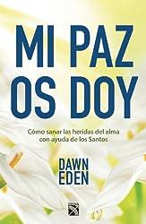 Mi paz os doy. Como sanar las heridas del alma con ayuda de los Santos (Spanish Edition)