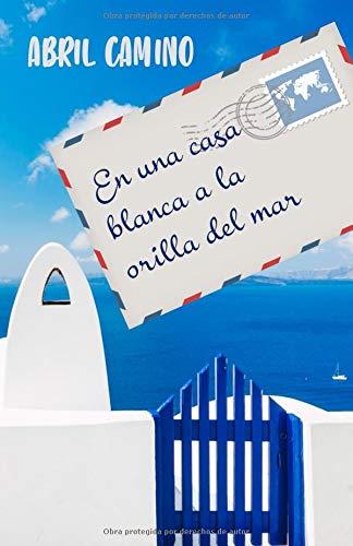 En una casa blanca a la orilla del mar Tapa blanda – 3 sep 2018 Abril Camino Ana Alonso Pérez Independently published 1981092048