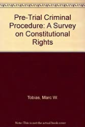 Pre-Trial Criminal Procedure: A Survey on Constitutional Rights