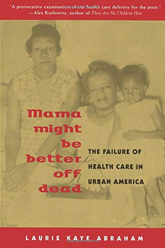 Mama Might Be Better Off Dead: The Failure of Health Care in Urban America