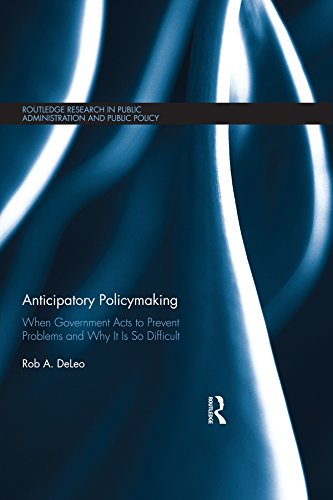 Anticipatory Policymaking: When Government Acts to Prevent Problems and Why It Is So Difficult (Routledge Research in Public Administration and Public Policy Book 14) (English Edition)