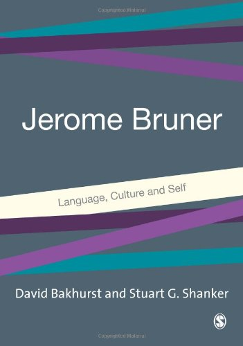 Jerome Bruner: Language, Culture and Self by David Bakhurst and Stuart G Shanker