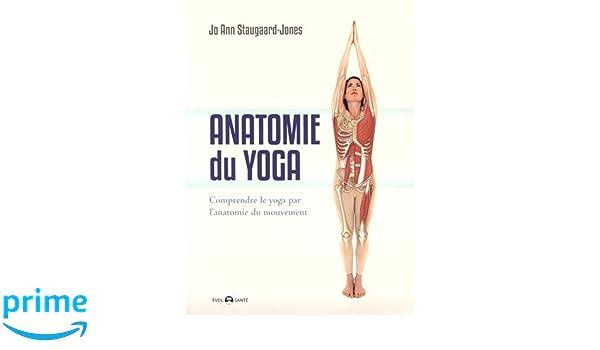 Anatomie du yoga : Comprendre le yoga par lanatomie du ...