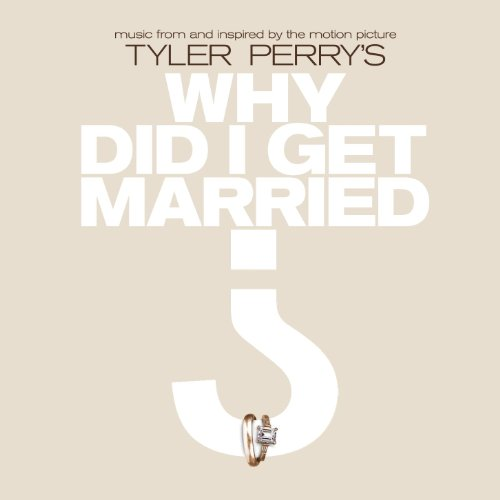 Music From And Inspired By The Motion Picture Tyler Perry's Why Did I Get Married? [Explicit] (The Diary Of A Mad Black Woman Soundtrack)