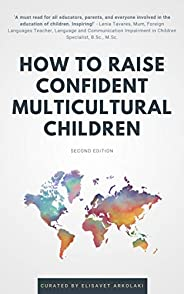 How to Raise Confident Multicultural Children: Ideas and practical advice from diverse professionals for even