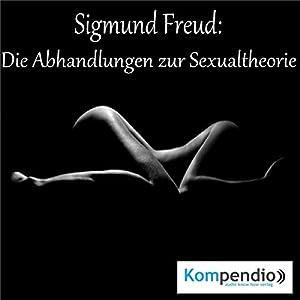 Sigmund Freud: Die Abhandlungen zur Sexualtheorie Hörbuch