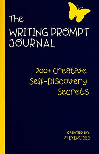 The Writing Prompt Journal: A Creative Self-Discovery Guide (200+ Creative Self-Discovery Secrets) (Creative Writing Journal)