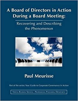 Book A Board of Directors in Action During a Board Meeting : Recovering and Describing the Phenomenon (Your Guide to Corporate Governance in Action)