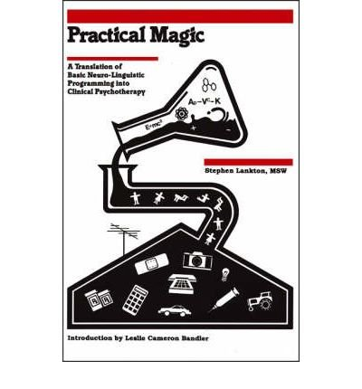 [(Practical Magic: A Translation of Basic NLP into Clinical Psychology)] [Author: Steve Lankton] published on (September, 2012)