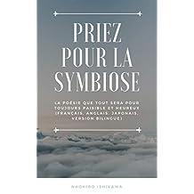 Priez pour la symbiose: La poésie que tout sera pour toujours paisible et heureux (Français, anglais, japonais, version bilingue) (French Edition)