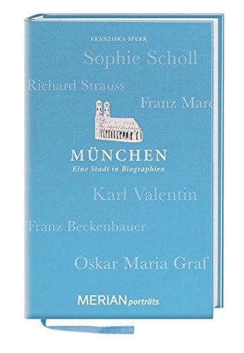 München. Eine Stadt in Biographien: MERIAN porträts