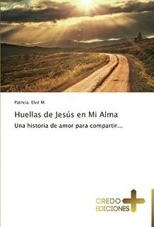 Huellas de Jesús en Mi Alma: Una historia de amor para compartir.