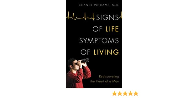 Signs of Life, Symptoms of Living: Rediscovering the Heart of a Man