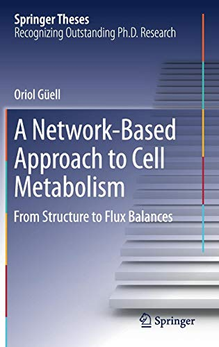 A Network-Based Approach to Cell Metabolism: From Structure to Flux Balances (Springer Theses)