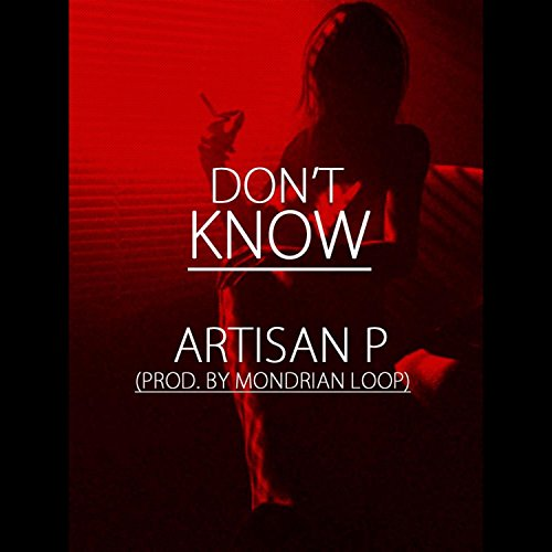 She Dont Know Mp3 Download: Amazon.com: Don't Know [Explicit]: Artisan P: MP3 Downloads