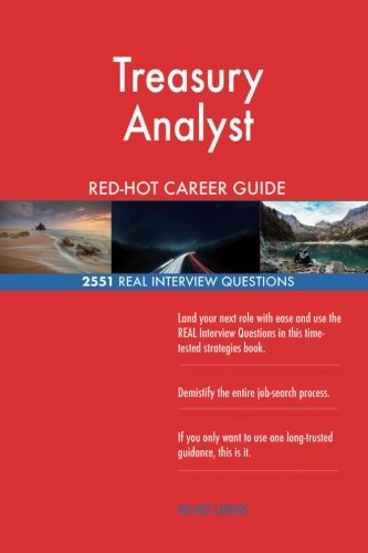 Treasury Analyst RED-HOT Career Guide; 2551 REAL Interview Questions pdf epub