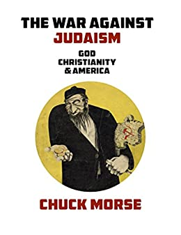 The War against Judaism: God, Christianity & America by [Morse, Chuck]