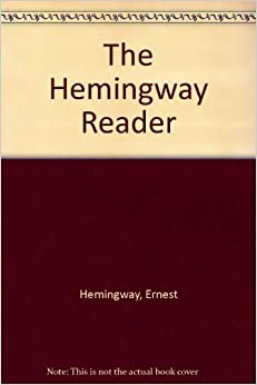 Book Hemingway Reader: A Wide-Ranging Collection, Selected, with a Foreward and Twelve Brief Prefaces